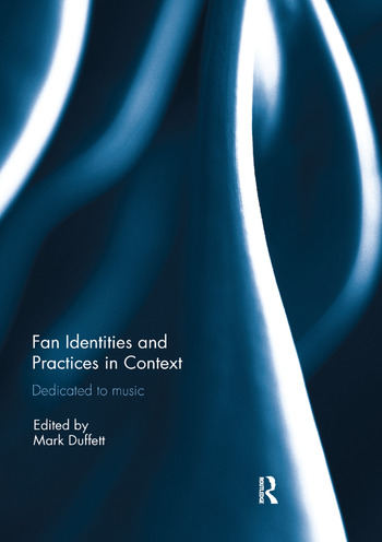 Fan Identities and Practices in Context Dedicated to Music book cover