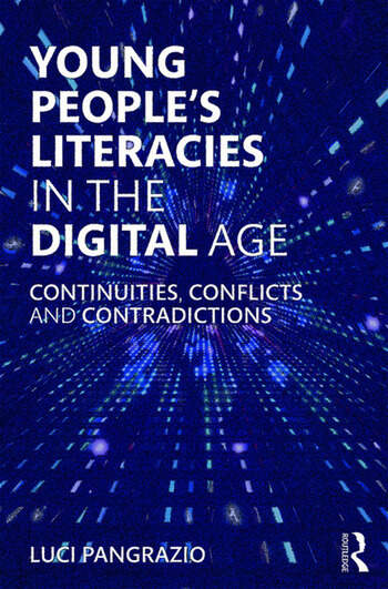 Young People's Literacies in the Digital Age Continuities, Conflicts and Contradictions book cover