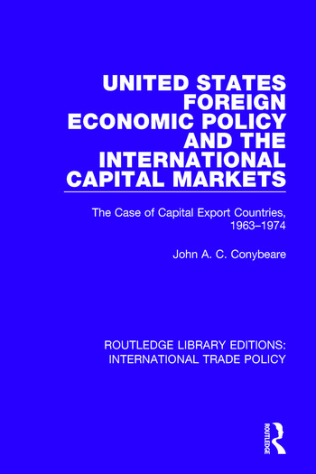 United States Foreign Economic Policy and the International Capital Markets The Case of Capital Export Countries, 1963-1974 book cover