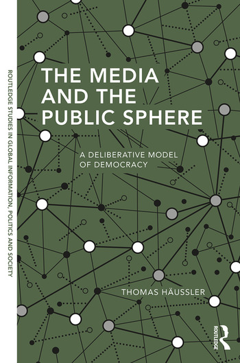 The Media and the Public Sphere A Deliberative Model of Democracy book cover