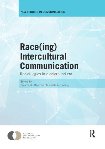 Race(ing) Intercultural Communication Racial Logics in a Colorblind Era book cover