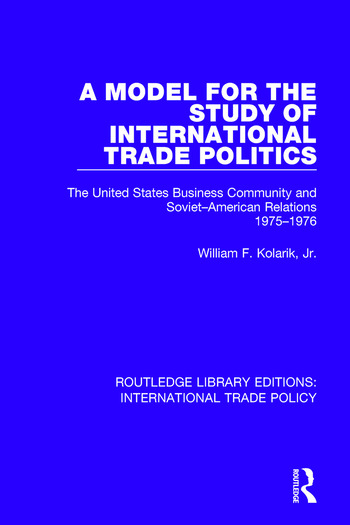 A Model for the Study of International Trade Politics The United States Business Community and Soviet-American Relations 1975-1976 book cover