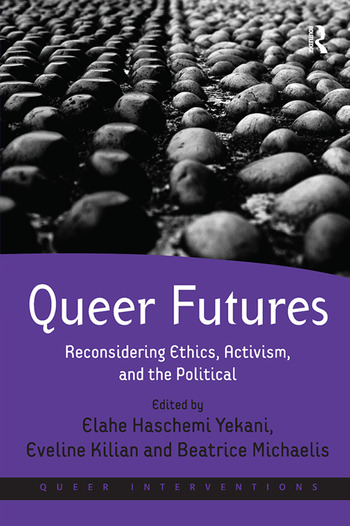 Queer Futures Reconsidering Ethics, Activism, and the Political book cover