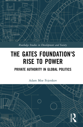 The Gates Foundation's Rise to Power Private Authority in Global Politics book cover
