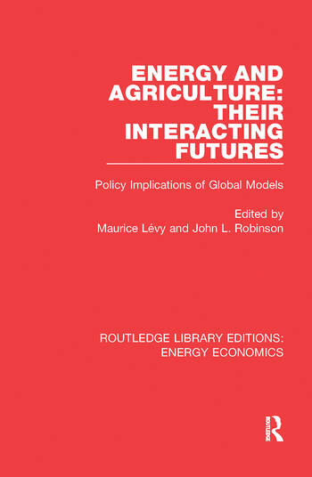Energy and Agriculture: Their Interacting Futures Policy Implications of Global Models book cover