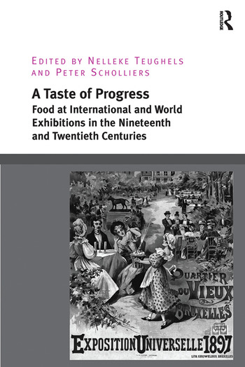 A Taste of Progress Food at International and World Exhibitions in the Nineteenth and Twentieth Centuries book cover
