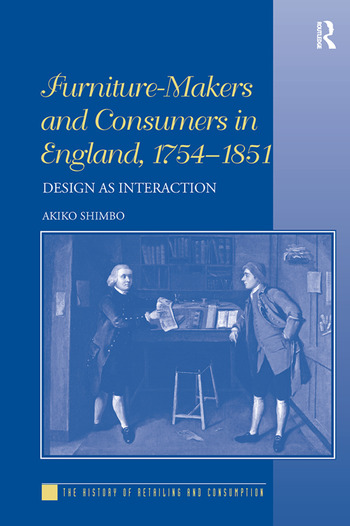 Furniture-Makers and Consumers in England, 1754–1851 Design as Interaction book cover