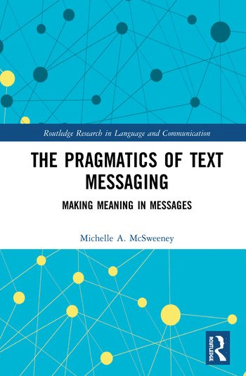 The Pragmatics of Text Messaging Making Meaning in Messages book cover