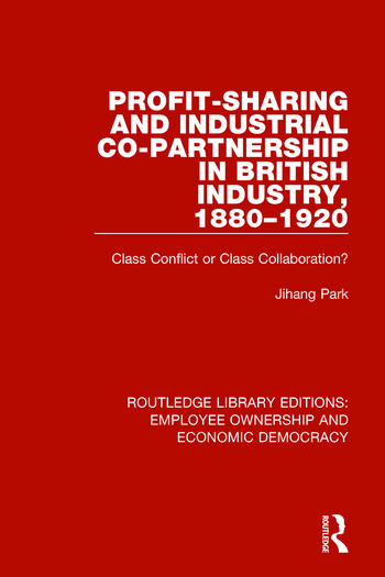 Profit-sharing and Industrial Co-partnership in British Industry, 1880-1920 Class Conflict or Class Collaboration? book cover