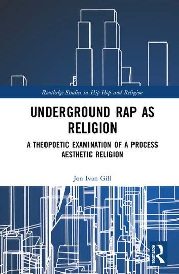 Underground Rap as Religion A Theopoetic Examination of a Process Aesthetic Religion book cover