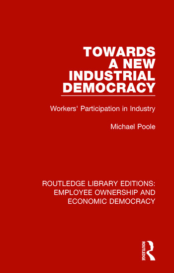 Towards a New Industrial Democracy Workers' Participation in Industry book cover