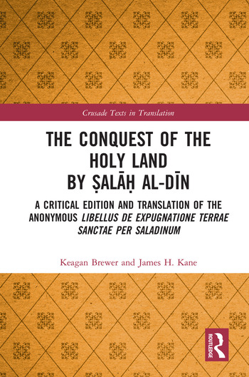 The Conquest of the Holy Land by Ṣalāḥ al-Dīn A critical edition and translation of the anonymous Libellus de expugnatione Terrae Sanctae per Saladinum book cover