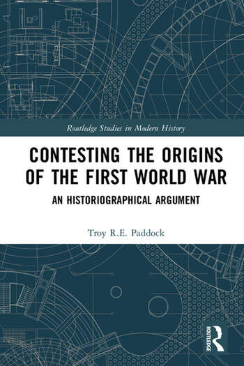 Contesting the Origins of the First World War An Historiographical Argument book cover