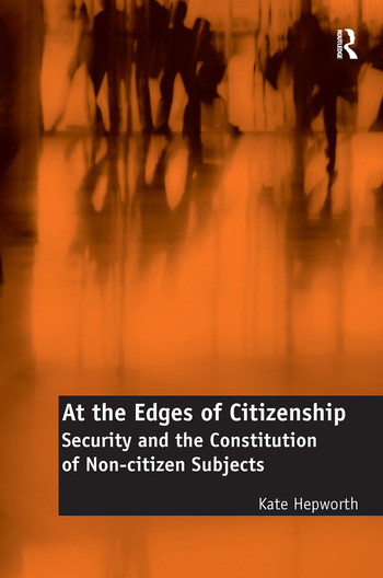 At the Edges of Citizenship Security and the Constitution of Non-citizen Subjects book cover