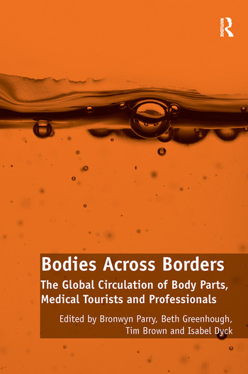 Bodies Across Borders The Global Circulation of Body Parts, Medical Tourists and Professionals book cover