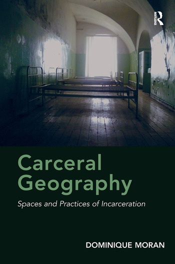 Carceral Geography Spaces and Practices of Incarceration book cover