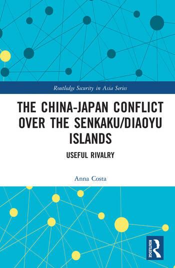 The China-Japan Conflict over the Senkaku/Diaoyu Islands Useful Rivalry book cover