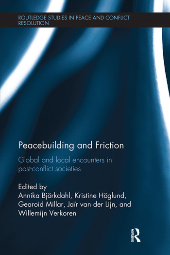 Peacebuilding and Friction Global and Local Encounters in Post Conflict-Societies book cover
