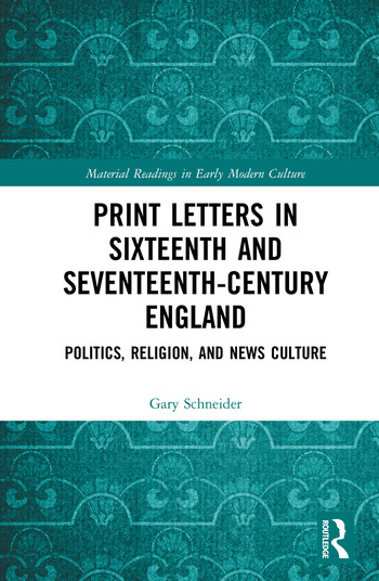 Print Letters in Seventeenth‐Century England Politics, Religion, and News Culture book cover