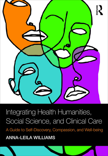 Integrating Health Humanities, Social Science, and Clinical Care A Guide to Self-Discovery, Compassion, and Well-being book cover