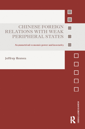Chinese Foreign Relations with Weak Peripheral States Asymmetrical Economic Power and Insecurity book cover