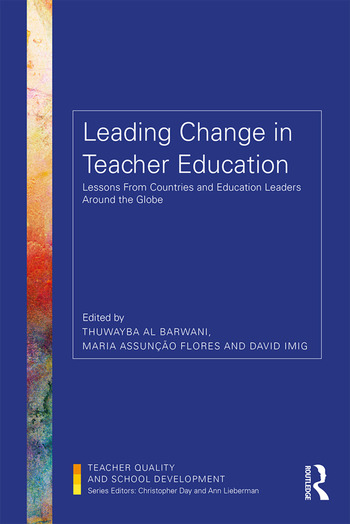 Leading Change in Teacher Education Lessons from Countries and Education Leaders around the Globe book cover