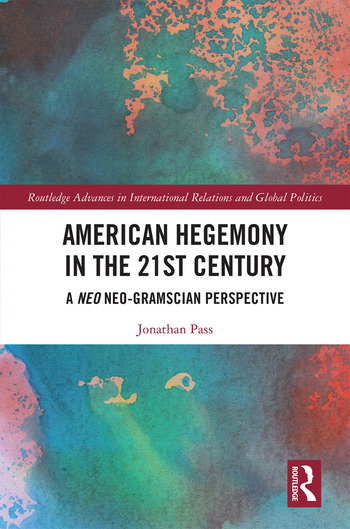 American Hegemony in the 21st Century A Neo Neo-Gramscian Perspective book cover