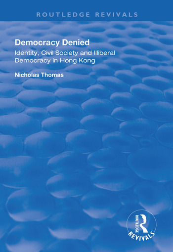 Democracy Denied Identity, Civil Society and Illiberal Democracy in Hong Kong book cover