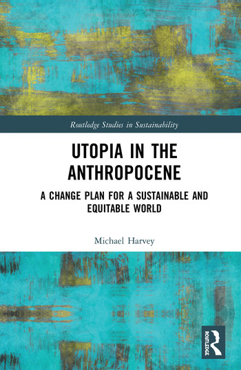 Utopia in the Anthropocene A Change Plan for a Sustainable and Equitable World book cover