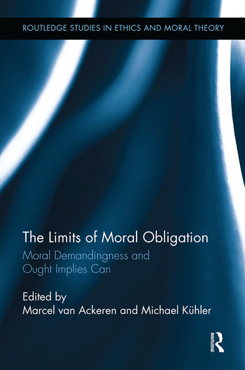 The Limits of Moral Obligation Moral Demandingness and Ought Implies Can book cover