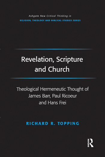 Revelation, Scripture and Church Theological Hermeneutic Thought of James Barr, Paul Ricoeur and Hans Frei book cover