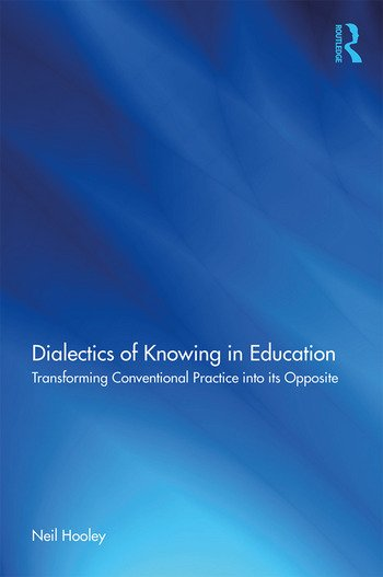 Dialectics of Knowing in Education Transforming Conventional Practice into its Opposite book cover