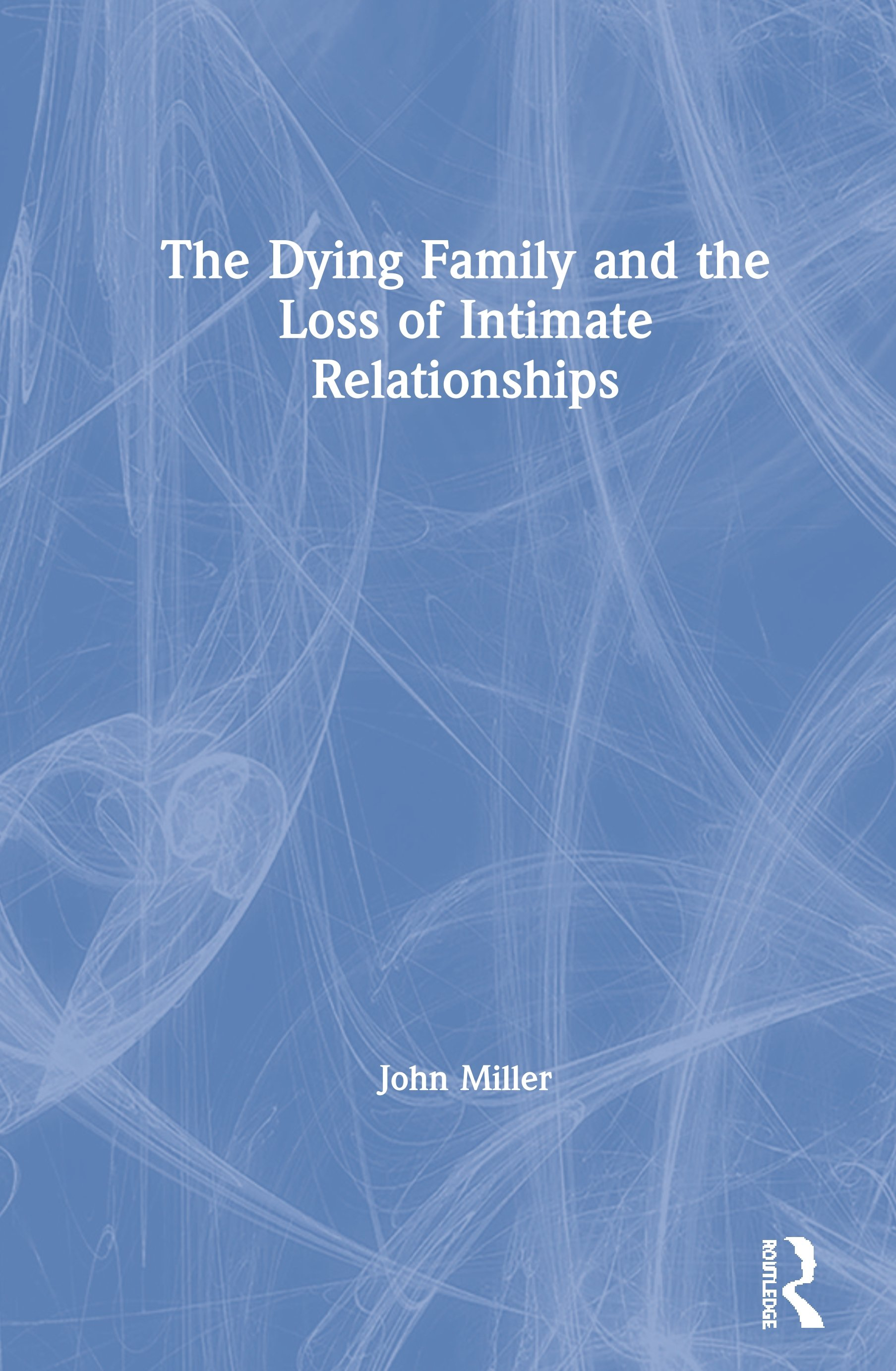 The Dying Family and the Loss of Intimate Relationships book cover