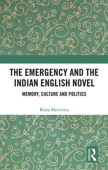 The Emergency and the Indian English Novel Memory, Culture and Politics book cover