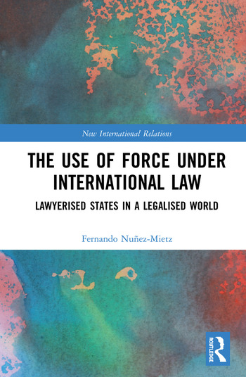 The Use of Force under International Law Lawyerized States in a Legalized World book cover