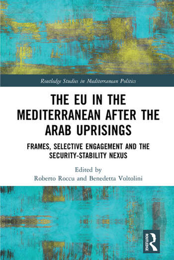 The EU in the Mediterranean after the Arab Uprisings Frames, Selective Engagement and the Security-Stability Nexus book cover