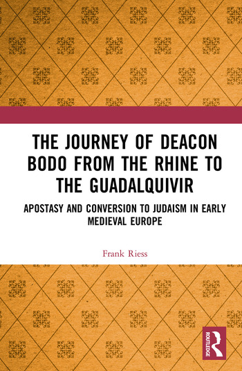 The Journey of Deacon Bodo from the Rhine to the Guadalquivir Apostasy and Conversion to Judaism in Early Medieval Europe book cover