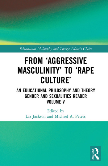 From 'Aggressive Masculinity' to 'Rape Culture' An Educational Philosophy and Theory Gender and Sexualities Reader, Volume V book cover