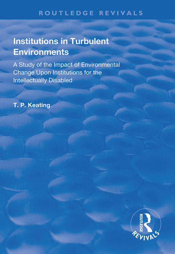Institutions in Turbulent Environments A Study of the Impact of Environmental Change upon Institutions for the Intellectually Disabled book cover