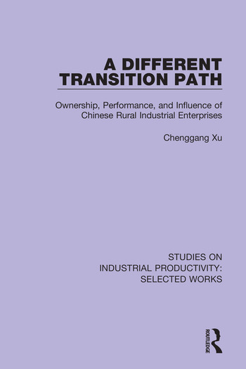 A Different Transition Path Ownership, Performance, and Influence of Chinese Rural Industrial Enterprises book cover