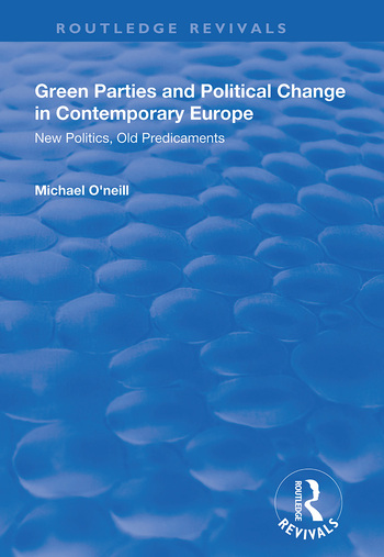 Green Parties and Political Change in Contemporary Europe New Politics, Old Predicaments book cover