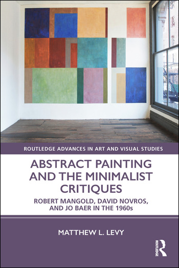 Abstract Painting and the Minimalist Critiques Robert Mangold, David Novros, and Jo Baer in the 1960s book cover