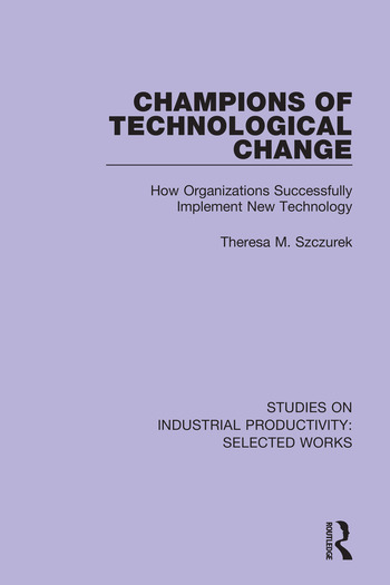 Champions of Technological Change How Organizations Successfully Implement New Technology book cover