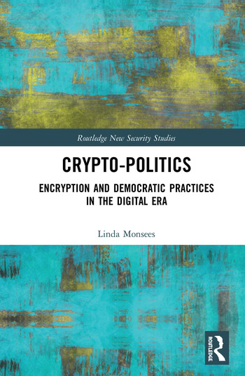 Crypto-Politics Encryption and Democratic Practices in the Digital Era book cover