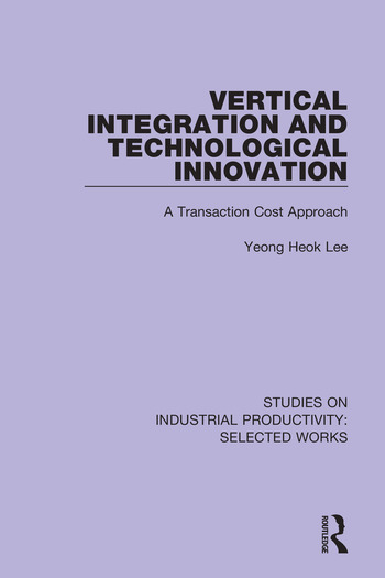 Vertical Integration and Technological Innovation A Transaction Cost Approach book cover