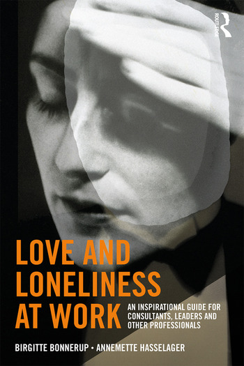 Love and Loneliness at Work An Inspirational Guide for Consultants, Leaders and Other Professionals book cover