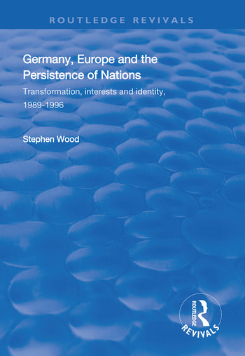 Germany, Europe and the Persistence of Nations Transformation, Interests and Identity, 1989-1996 book cover