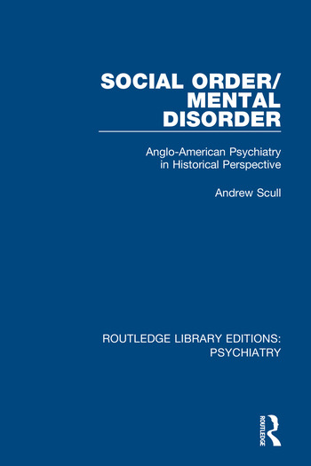 Social Order/Mental Disorder Anglo-American Psychiatry in Historical Perspective book cover