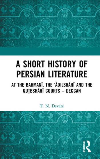 A Short History of Persian Literature At the Bahmanī, the 'Ādilshāhī and the Qutbshāhī Courts – Deccan book cover