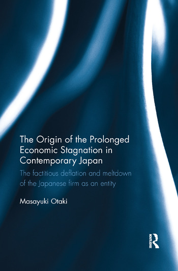 The Origin of the Prolonged Economic Stagnation in Contemporary Japan The factitious deflation and meltdown of the Japanese firm as an entity book cover